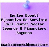 Empleo Bogotá Ejecutivo De Servicio Call Center Sector Seguros O Financiero Seguros