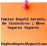 Empleo Bogotá Gerente De Siniestros : Bbva Seguros Seguros