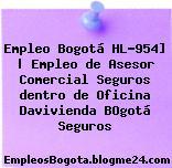 Empleo Bogotá HL-954] | Empleo de Asesor Comercial Seguros dentro de Oficina Davivienda BOgotá Seguros