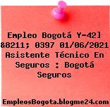 Empleo Bogotá Y-42] &8211; 0397 01/06/2021 Asistente Técnico En Seguros : Bogotá Seguros