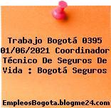 Trabajo Bogotá 0395 01/06/2021 Coordinador Técnico De Seguros De Vida : Bogotá Seguros