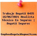 Trabajo Bogotá 0435 16/06/2021 Analista Técnico En Seguros : Bogotá Seguros
