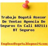 Trabajo Bogotá Asesor De Ventas Agencia De Seguros En Cali &8211; BT Seguros