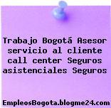 Trabajo Bogotá Asesor servicio al cliente call center Seguros asistenciales Seguros