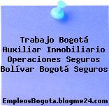 Trabajo Bogotá Auxiliar Inmobiliario Operaciones Seguros Bolívar Bogotá Seguros
