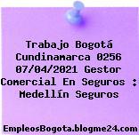 Trabajo Bogotá Cundinamarca 0256 07/04/2021 Gestor Comercial En Seguros : Medellín Seguros