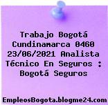 Trabajo Bogotá Cundinamarca 0460 23/06/2021 Analista Técnico En Seguros : Bogotá Seguros