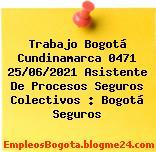 Trabajo Bogotá Cundinamarca 0471 25/06/2021 Asistente De Procesos Seguros Colectivos : Bogotá Seguros