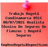 Trabajo Bogotá Cundinamarca 0511 08/07/2021 Analista Técnico De Seguros De Fianzas : Bogotá Seguros
