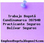 Trabajo Bogotá Cundinamarca 397940 Practicante Seguros Bolívar Seguros