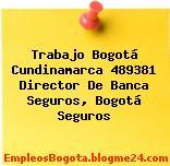 Trabajo Bogotá Cundinamarca 489381 Director De Banca Seguros, Bogotá Seguros