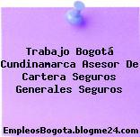 Trabajo Bogotá Cundinamarca Asesor De Cartera Seguros Generales Seguros