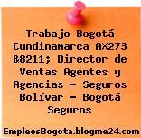 Trabajo Bogotá Cundinamarca AX273 &8211; Director de Ventas Agentes y Agencias – Seguros Bolívar – Bogotá Seguros