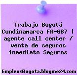 Trabajo Bogotá Cundinamarca FA-687 | agente call center / venta de seguros inmediato Seguros