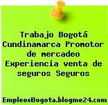 Trabajo Bogotá Cundinamarca Promotor de mercadeo Experiencia venta de seguros Seguros