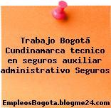 Trabajo Bogotá Cundinamarca tecnico en seguros auxiliar administrativo Seguros