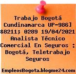 Trabajo Bogotá Cundinamarca UP-986] &8211; 0289 19/04/2021 Analista Técnico Comercial En Seguros : Bogotá, Teletrabajo Seguros
