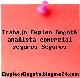 Trabajo Empleo Bogotá analista comercial seguros Seguros