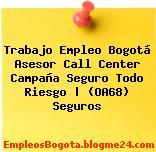 Trabajo Empleo Bogotá Asesor Call Center Campaña Seguro Todo Riesgo | (OA68) Seguros