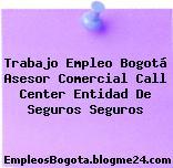 Trabajo Empleo Bogotá Asesor Comercial Call Center Entidad de seguros Seguros
