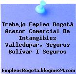 Trabajo Empleo Bogotá Asesor Comercial De Intangibles Valledupar, Seguros Bolívar I Seguros