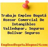 Trabajo Empleo Bogotá Asesor Comercial De Intangibles Valledupar, Seguros Bolívar Seguros