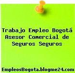 Trabajo Empleo Bogotá Asesor Comercial de Seguros Seguros