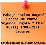 Trabajo Empleo Bogotá Asesor De Punto- Seguros Bogota Y Chia &8211; [SXE-727] Seguros