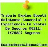 Trabajo Empleo Bogotá Asistente Comercial : Experiencia En Ventas De Seguros &8211; (KZ982) Seguros