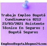 Trabajo Empleo Bogotá Cundinamarca 0212 23/03/2021 Asistente Técnico En Seguros : Bogotá Seguros