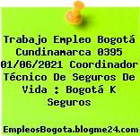 Trabajo Empleo Bogotá Cundinamarca 0395 01/06/2021 Coordinador Técnico De Seguros De Vida : Bogotá K Seguros