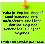 Trabajo Empleo Bogotá Cundinamarca 0512 08/07/2021 Analista Técnico Seguros Generales : Bogotá Seguros