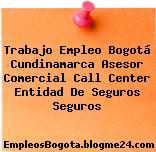 Trabajo Empleo Bogotá Cundinamarca Asesor Comercial Call Center Entidad De Seguros Seguros