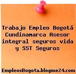 Trabajo Empleo Bogotá Cundinamarca Asesor integral seguros vida y SST Seguros