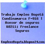 Trabajo Empleo Bogotá Cundinamarca F-916 | Asesor de seguros &8211; Freelance Seguros