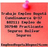 Trabajo Empleo Bogotá Cundinamarca Q-37 &8211; Empleo de 397940 Practicante Seguros Bolívar Seguros