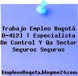 Trabajo Empleo Bogotá D-412] | Especialista De Control Y Qa Sector Seguros Seguros