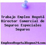 Trabajo Empleo Bogotá Director Comercial de Seguros Especiales Seguros