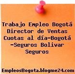 Trabajo Empleo Bogotá Director de Ventas Cuotas al día-Bogotá -Seguros Bolivar Seguros