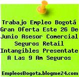 Trabajo Empleo Bogotá Gran Oferta Este 26 De Junio Asesor Comercial Seguros Retail Intangibles Presentate A Las 9 Am Seguros