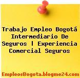 Trabajo Empleo Bogotá Intermediario De Seguros | Experiencia Comercial Seguros