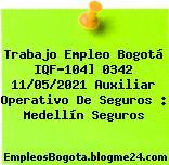 Trabajo Empleo Bogotá IQF-104] 0342 11/05/2021 Auxiliar Operativo De Seguros : Medellín Seguros