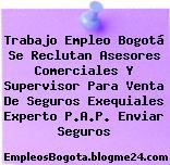 Trabajo Empleo Bogotá Se Reclutan Asesores Comerciales Y Supervisor Para Venta De Seguros Exequiales Experto P.A.P. Enviar Seguros