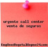 urgente call center venta de seguros