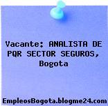 Vacante: ANALISTA DE PQR SECTOR SEGUROS, Bogota