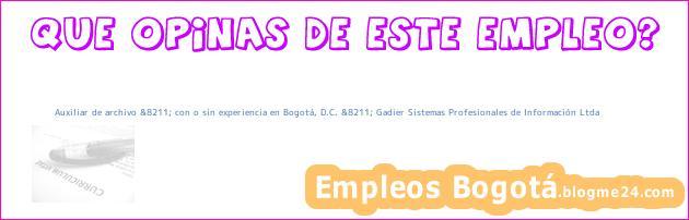 Auxiliar de archivo &8211; con o sin experiencia en Bogotá, D.C. &8211; Gadier Sistemas Profesionales de Información Ltda