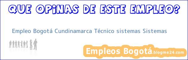 Empleo Bogotá Cundinamarca Técnico sistemas Sistemas