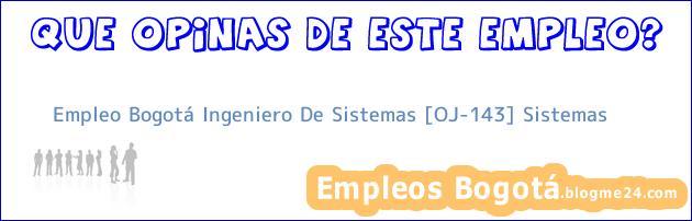 Empleo Bogotá Ingeniero De Sistemas [OJ-143] Sistemas