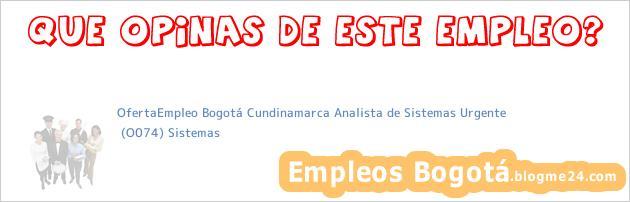 OfertaEmpleo Bogotá Cundinamarca Analista de Sistemas Urgente   (O074) Sistemas