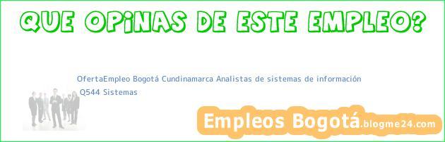 OfertaEmpleo Bogotá Cundinamarca Analistas de sistemas de información   Q544 Sistemas